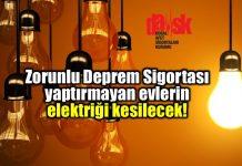 DASK zorunlu deprem sigortası yaptırmayanların elektriği kesilecek