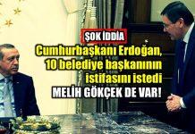 Erdoğan, Gökçek dahil 6 belediye başkanının istifasını istedi