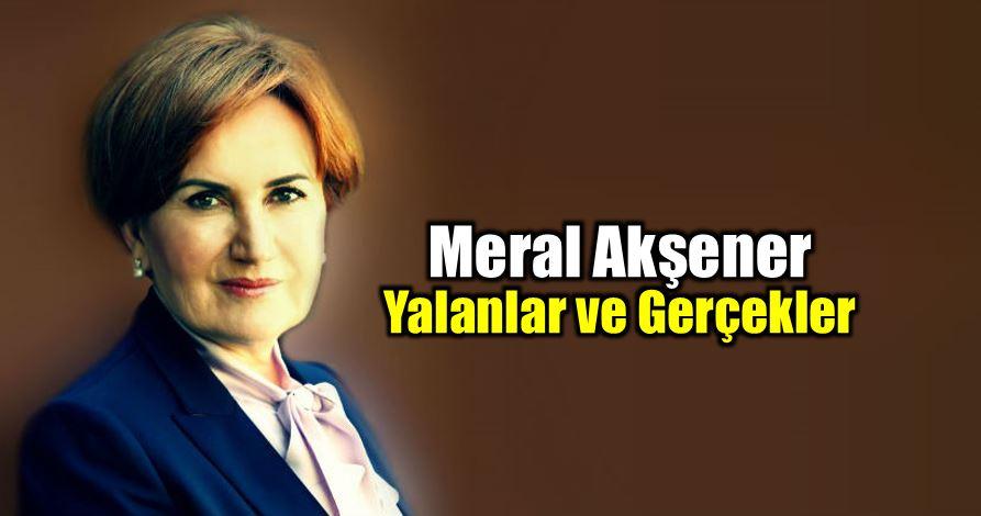 Meral Akşener yalanlar gerçekler iddialar iyi parti