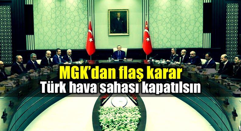 MGK flaş karar: Türk hava sahası kapatılsın