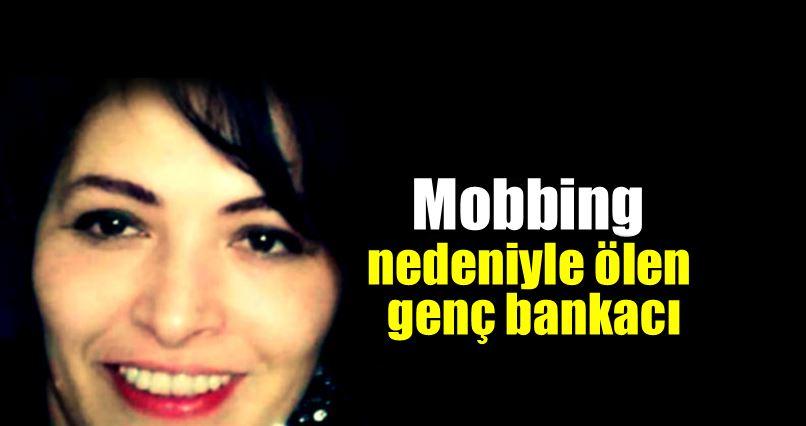 Mobbing nedeniyle ölen genç bankacı Nadide Kısa