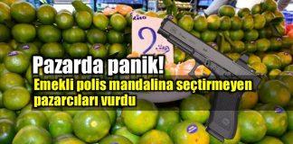 Pazarda mandalina seçtirmeyen pazarcılar kurşunlandı