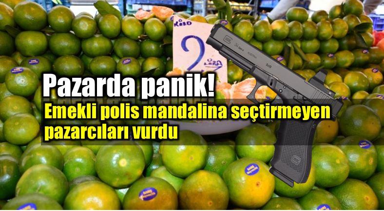 Emekli polis mandalina seçtirmeyen pazarcıları vurdu