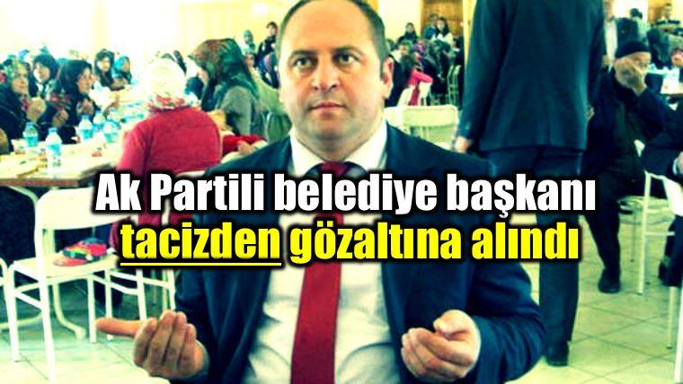 Ak Partili belediye başkanı tacizden gözaltına alındı