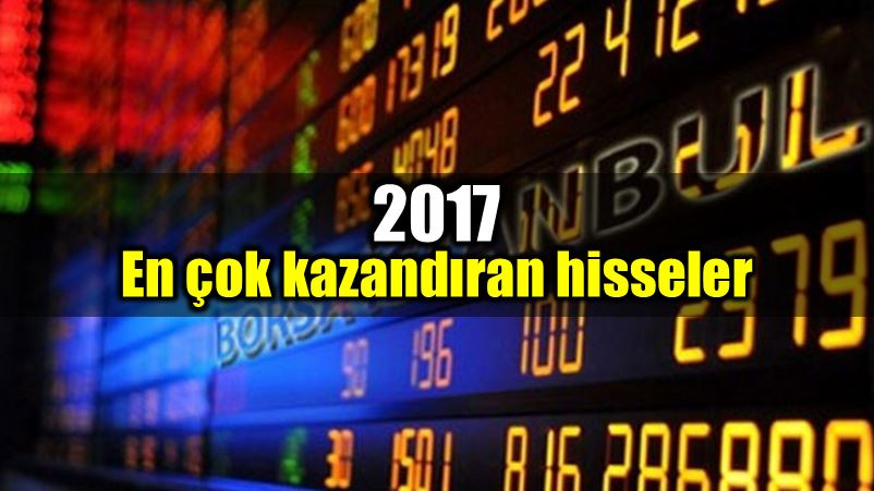 2017 yılında yatırımcıya en çok kazandıran hisseler
