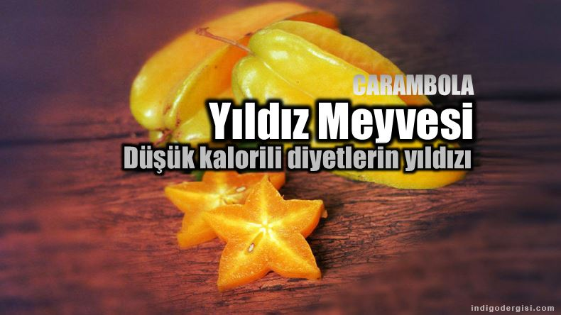 Yıldız meyvesi karambola carambola faydaları neler diyet