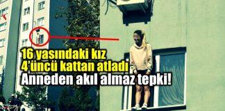 16 yaşındaki kız 4'üncü kattan atladı: Anneden şok tepki