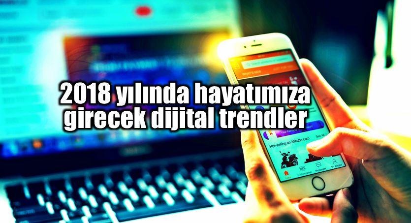 2018 yılı teknoloji dijital trendleri neler olacak?