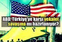 ABD, Türkiye'ye karşı vekalet savaşına mı hazırlanıyor?