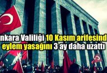 10 Kasım arifesinde Ankara Valiliği eylem yasağını uzattı
