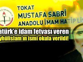 Atatürk için ölüm fetvası veren Mustafa Sabri'nin adı okula verildi!