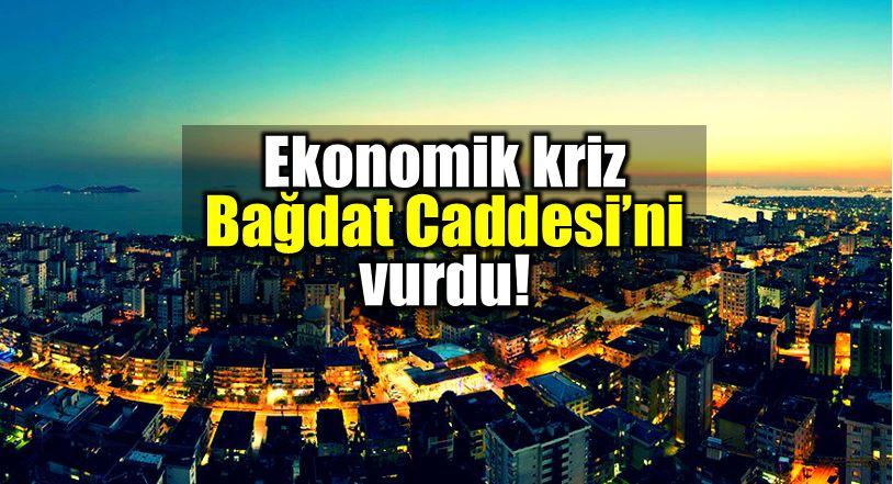 Bağdat Caddesi gayrimenkul krizi Konut yatırımı durdu!