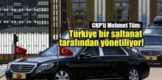 CHP Mehmet Tüm: Türkiyebir saltanat tarafından yönetiliyor!