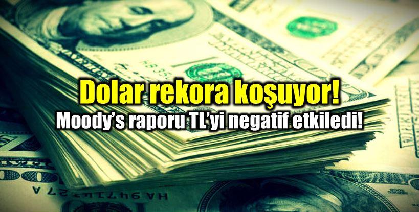 Dolar rekora koşuyor: Moody's raporu TL'yi olumsuz etkiledi!