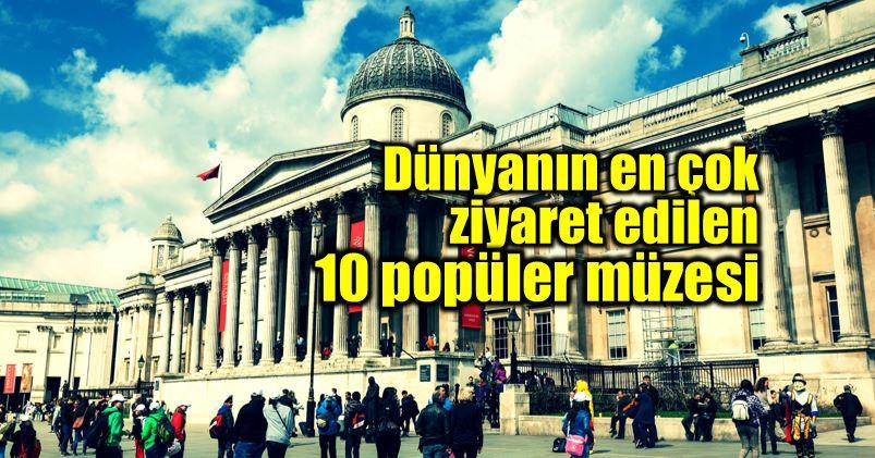 Dünyanın en çok ziyaret edilen 10 popüler müzesi