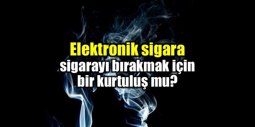 E-sigara (elektronik sigara) sigarayı bıraktırır mı?