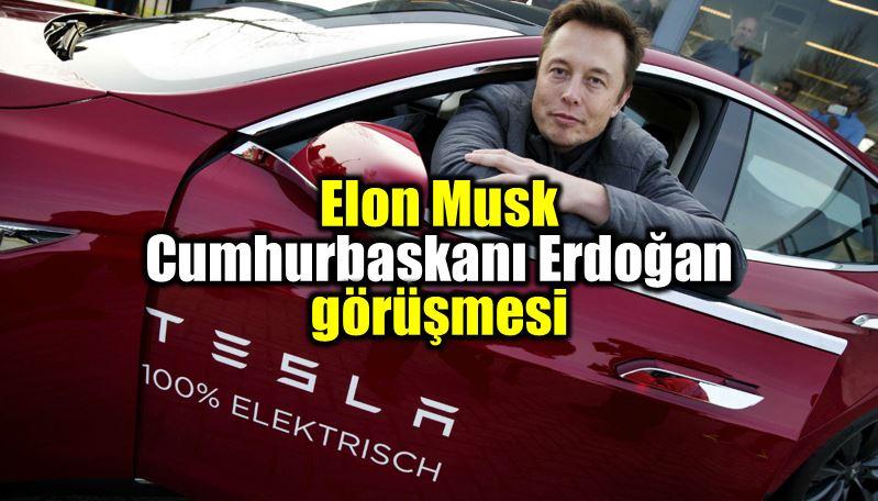 Elon Musk ile Cumhurbaşkanı Erdoğan görüşmesi