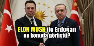 Elon Musk ile Erdoğan neler konuştu?
