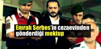 Emrah Serbes cezaevinde yazdığı mektup