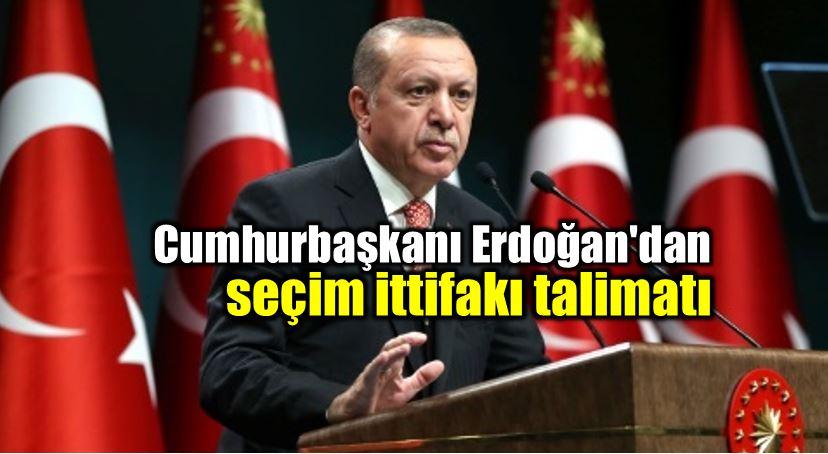 Erdoğan'dan AK Parti için seçim ittifakı talimatı