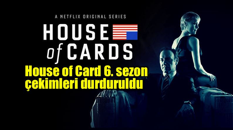 House of Cards 6. sezon çekimleri durduruldu kevin spacey