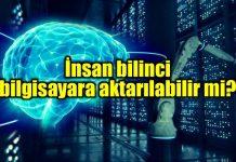 İnsan beyni ve bilinci bilgisayara aktarılabilir mi?