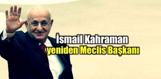 İsmail Kahraman yeniden Meclis Başkanı seçildi!