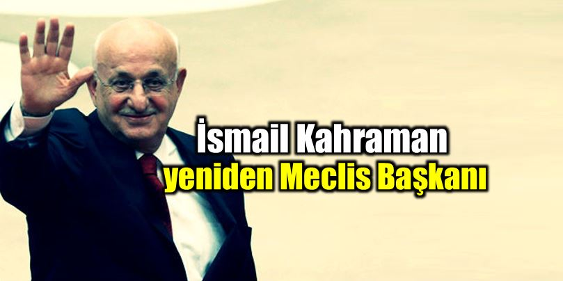 İsmail Kahraman yeniden Meclis Başkanı seçildi ismail kahraman
