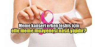 Meme kanseri erken teşhis için kendi kendine elle meme muayenesi nasıl yapılır?