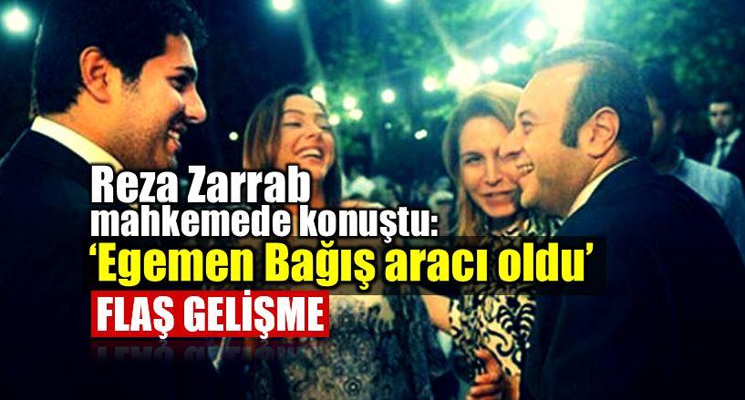 Reza Zarrab mahkemede konuşuyor: Egemen Bağış yardım etti