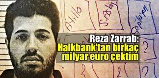 Reza Zarrab: Halkbank tan birkaç milyar euro çektim