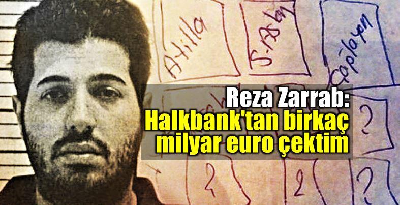 Reza Zarrab: Halkbank tan birkaç milyar euro çektim zafer çağlayan egemen bağış süleyman aslan