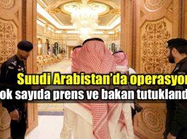 Suudi Arabistan dev operasyon: Çok sayıda prens ve bakan tutuklandı