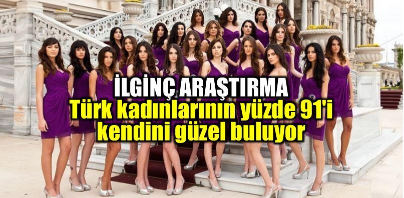 Türk kadınları güzellik araştırması: Yüzde 91 kendini güzel buluyor!