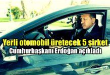 Yerli otomobil üretecek 5 şirket belli oldu cumhurbaşkanı erdoğan