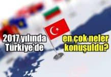 2017 yılında Türkiye ve dünyada en çok neler konuşuldu?