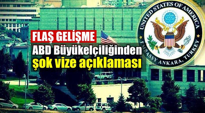 ABD Büyükelçiliği şok vize açıklaması