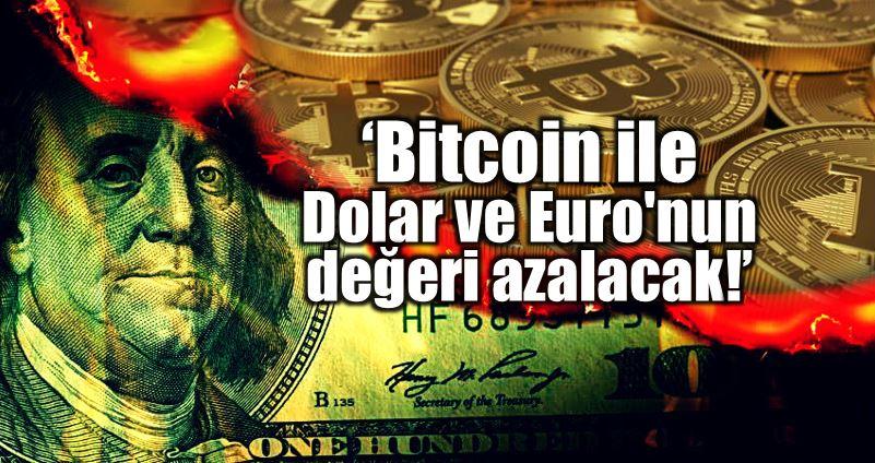 Bitcoin ile Dolar ve Euro değeri azalacak!