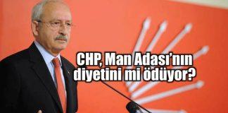 Kılıçdaroğlu ve CHP, Man Adası'nın diyetini mi ödüyor?