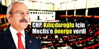 CHP, Kemal Kılıçdaroğlu ve ailesi için önerge verdi