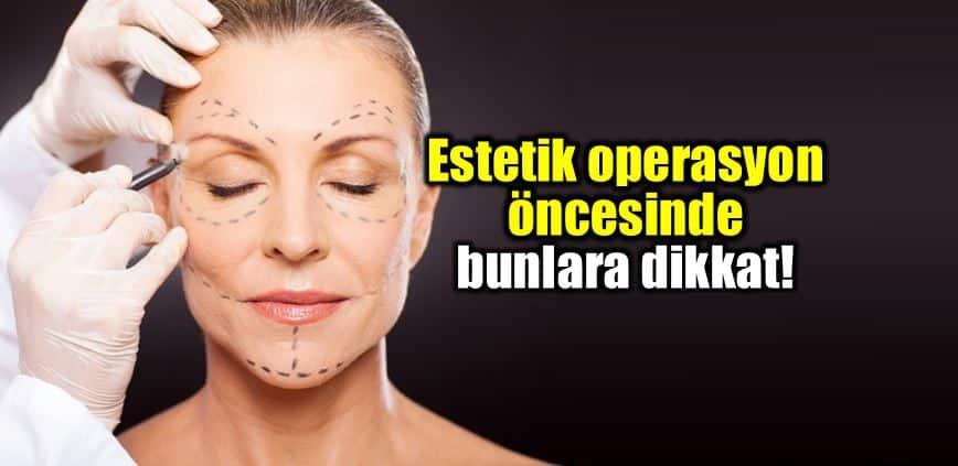 Estetik operasyon yaptırmadan önce nelere dikkat edilmeli?