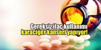Gereksiz ilaç kullanımı karaciğer kanseri yapıyor!