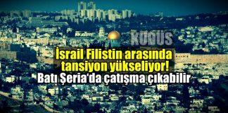 İsrail Filistin arasında Kudüs tansiyonu: Batı Şeria'ya asker sevkiyatı