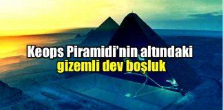 Keops Piramidi'nin altındaki gizemli dev boşluk