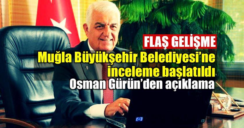 Muğla Büyükşehir Belediyesi'ne inceleme! Osman Gürün içişleri bakanlığı müfettişleri