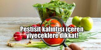 Pestisit nedir? Pestisit kalıntısı içeren yiyecekler hangileri?