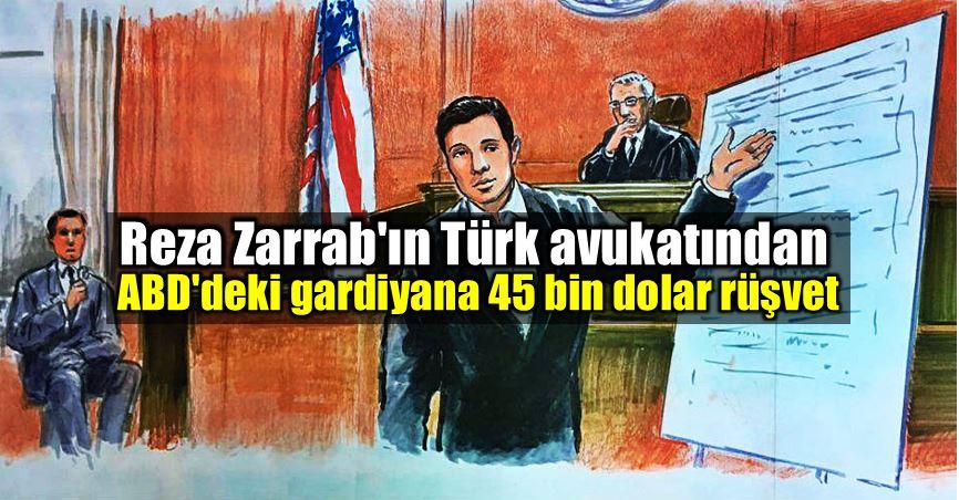 Reza Zarrab: Gardiyana 45 bin dolar rüşvet verdim