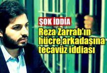 Reza Zarrab hücre arkadaşına tecavüz etti iddiası