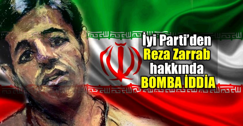 İyi Parti nuri okutan reza Zarrab İran istihbaratı Savama ajanı iran iyi parti