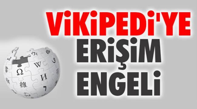 Vikipedi wikipedia Türkiye erişim engellendi